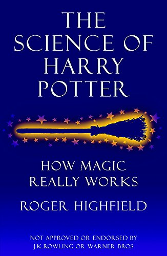 The Science of Harry Potter: How Magic Really Works by Roger Highfield