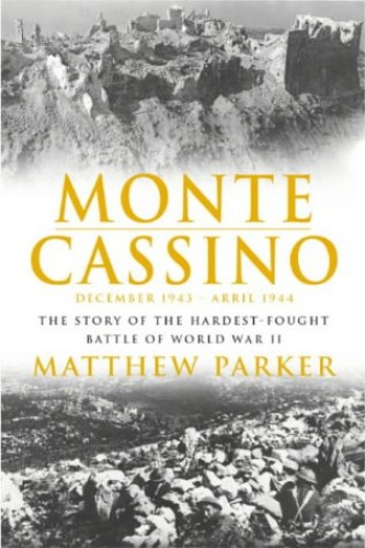 Monte Cassino: The Story of One of the Hardest-fought Battles of World War Two by Matthew Parker