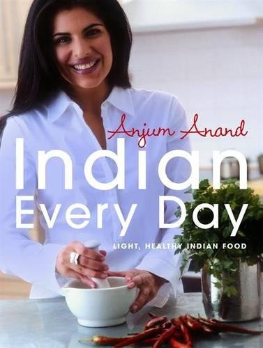 Indian Every Day: Light, Healthy Indian Food By Anjum Anand