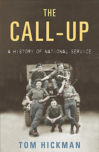 The Call Up: A History of National Service 1947-1963 by Tom Hickman