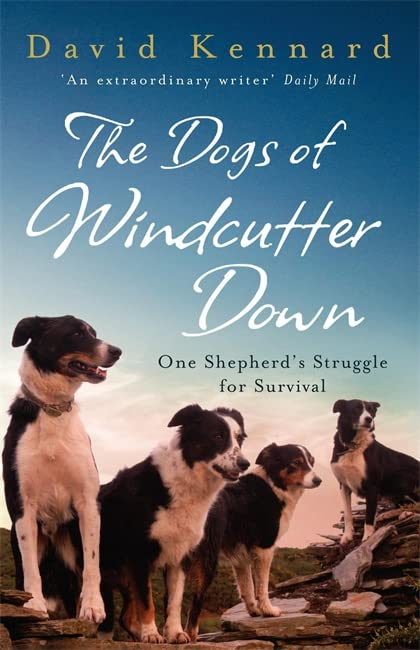 The Dogs of Windcutter Down: One Shepherd's Struggle for Survival By David Kennard