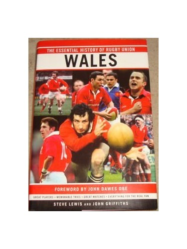 THE ESSENTIAL HISTORY OF RUGBY UNION: WALES. By Steve and John Griffiths. Lewis