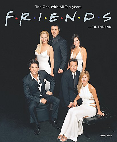 """Friends""... 'til the End: The One with All Ten Years by David Wild"