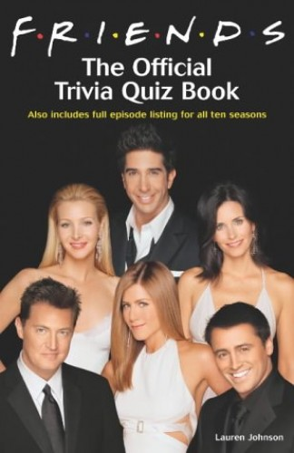 """Friends"": The Official Trivia Book by Lauren Johnson"