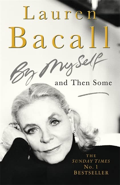 By Myself and Then Some By Lauren Bacall