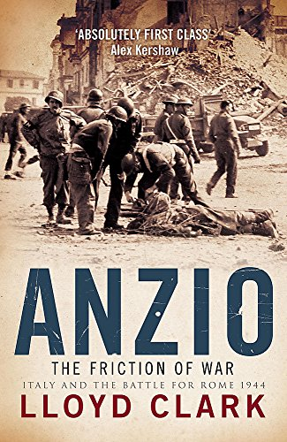 Anzio: the Friction of War: The Friction of War - Italy and the Battle for Rome 1944 by Lloyd Clark
