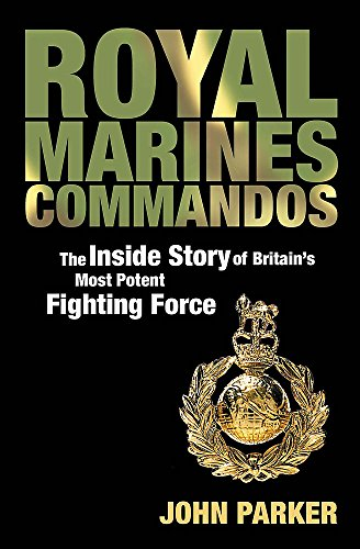 Royal Marines Commandos: The Inside Story of a Force for the Future by John Parker