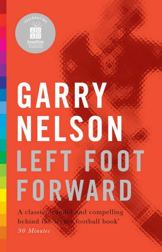 Left Foot Forward: A Year in the Life of a Journeyman Footballer by Garry Nelson