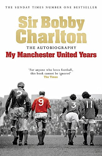 My Manchester United Years: The Autobiography by Sir Bobby Charlton
