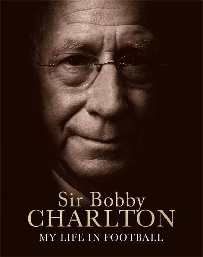 My Life in Football By Sir Bobby Charlton