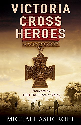 Victoria Cross Heroes: Men of Valour By Michael Ashcroft