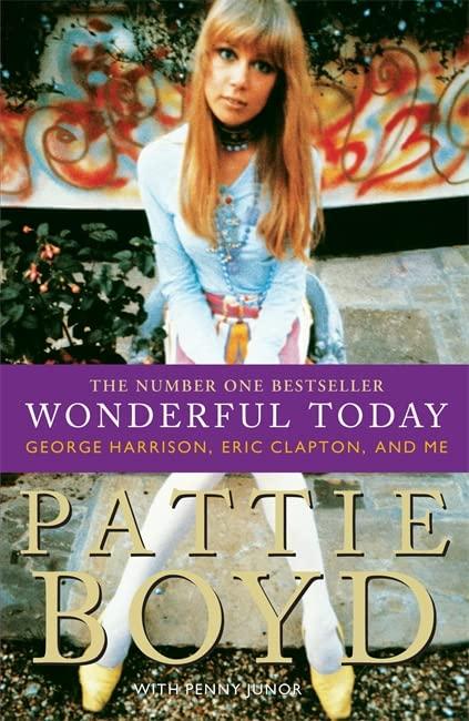 Wonderful Today: The Autobiography of Pattie Boyd von Pattie Boyd