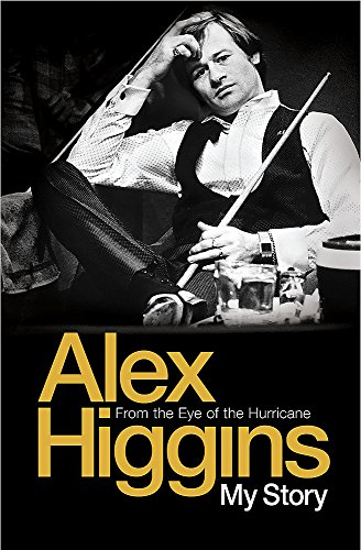 From the Eye of the Hurricane: My Story by Alex Higgins