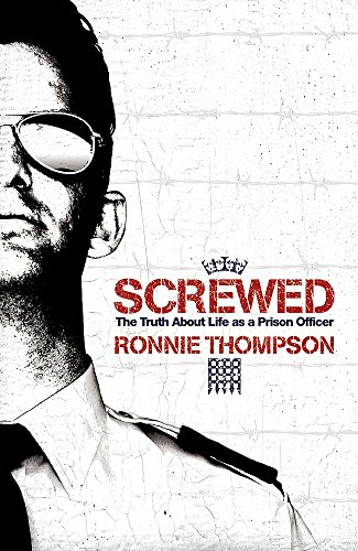 Screwed: The Truth About Life as a Prison Officer by Ronnie Thompson