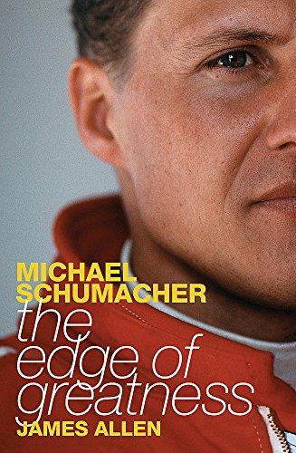 Michael Schumacher: The Edge of Greatness by James Allen