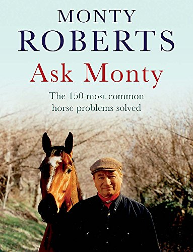 Ask Monty: The 150 Most Common Horse Problems Solved by Monty Roberts