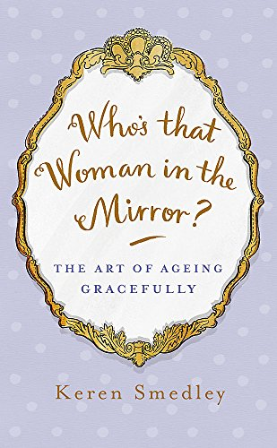 Who's That Woman in the Mirror? By Keren Smedley