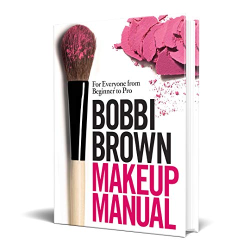 Bobbi Brown Makeup Manual: For Everyone from Beginner to Pro By Bobbi Brown