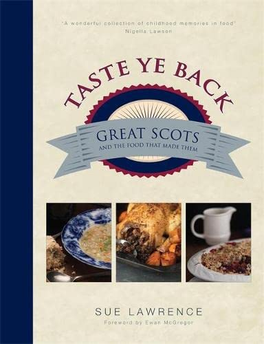 Taste Ye Back: Great Scots and the Food That Made Them by Sue Lawrence