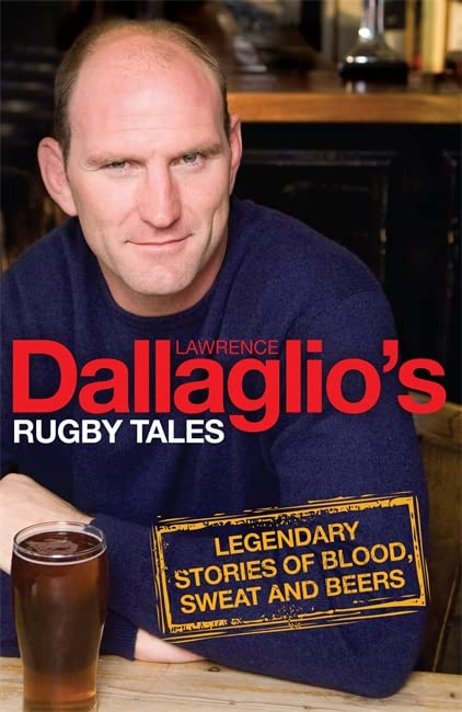 Dallaglio's Rugby Tales: Legendary Stories of Blood, Sweat and Beers by Lawrence Dallaglio, OBE