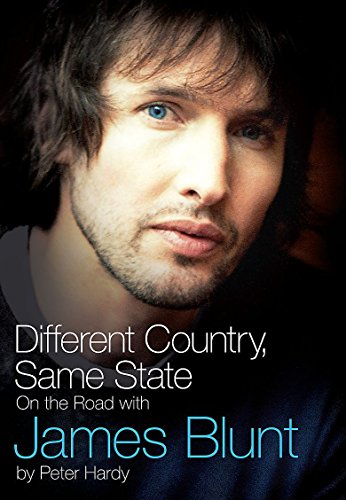 Different Country, Same State: on the Road with James Blunt by Peter Hardy