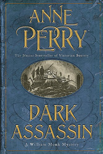 Dark Assassin (William Monk Mystery, Book 15): A dark and gritty mystery from the depths of Victorian London By Anne Perry