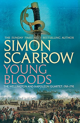 Young Bloods: Revolution 1769-1795 (The Wellington and Napoleon Quartet) By Simon Scarrow