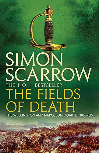 The Fields of Death (Wellington and Napoleon 4) (The Wellington and Napoleon Quartet) By Simon Scarrow