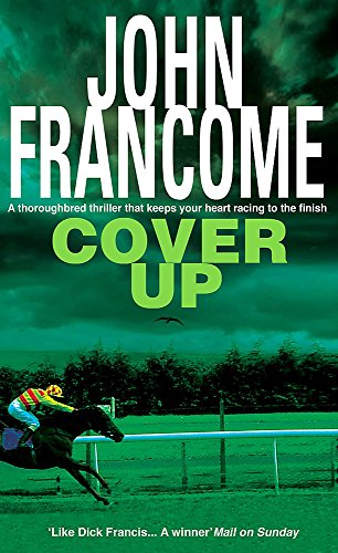 Cover Up: An exhilarating racing thriller for horseracing fanatics By John Francome