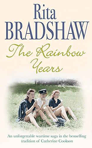 The Rainbow Years: A wartime saga that will move you to tears By Rita Bradshaw