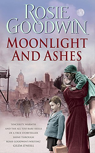 Moonlight and Ashes: A moving wartime saga from the Sunday Times bestseller By Rosie Goodwin