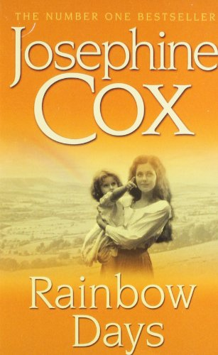 Rainbow Days: A dramatic saga pulsing with heartache By Josephine Cox