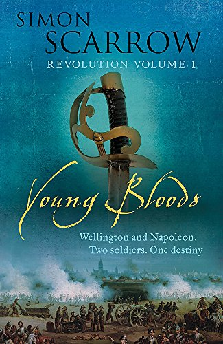 Young Bloods (Wellington and Napoleon 1) By Simon Scarrow