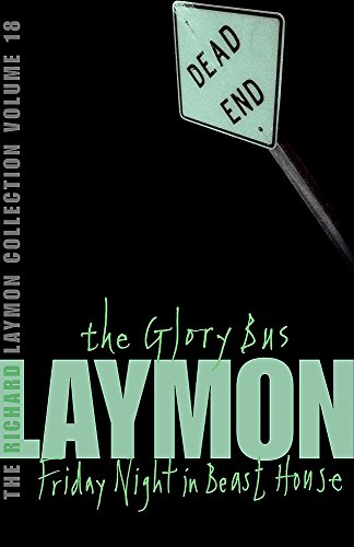 The Richard Laymon Collection Volume 18: The Glory Bus & Friday Night in Beast House: Glory Bus v. 18 By Richard Laymon