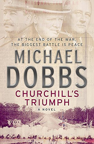 Churchill's Triumph: An explosive thriller to set your pulse racing By Michael Dobbs