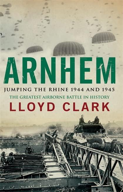 Arnhem Jumping the Rhine 1944 and 1945 by Lloyd Clark