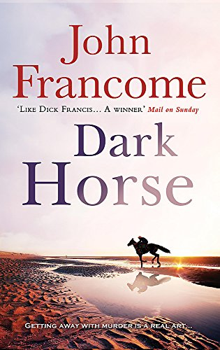 Dark Horse: A gripping racing thriller and murder mystery rolled into one by John Francome