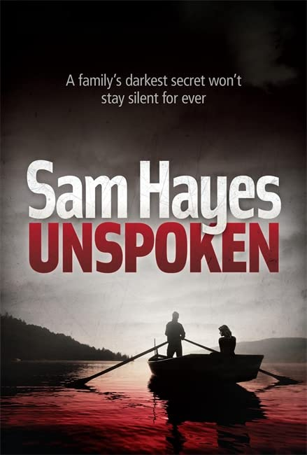Unspoken: A chilling psychological thriller with a shocking twist by Sam Hayes