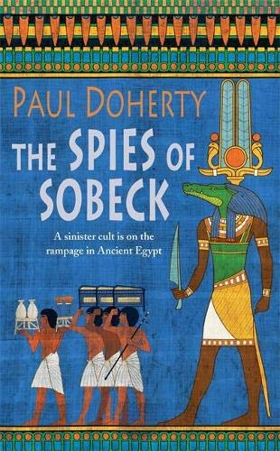 The Spies of Sobeck (Amerotke Mysteries, Book 7) By Paul Doherty