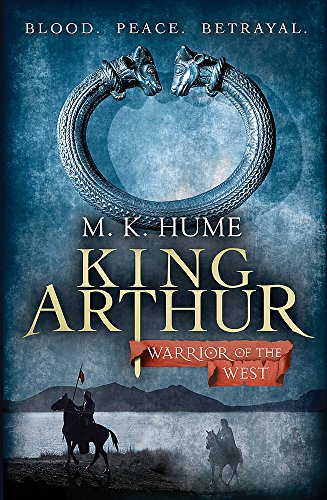 King Arthur: Warrior of the West (King Arthur Trilogy 2) By M. K. Hume