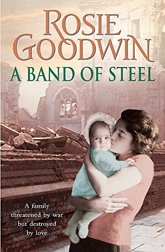 A Band of Steel: A family threatened by war but destroyed by love… By Rosie Goodwin