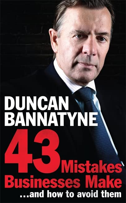 43 Mistakes Businesses Make...and How to Avoid Them: Your Expert Guide to Better Business by Duncan Bannatyne
