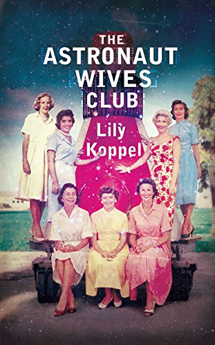 The Astronaut Wives Club by Lily Koppel