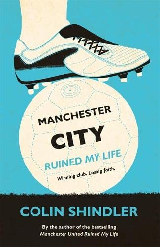 Manchester City Ruined My Life By Colin Shindler