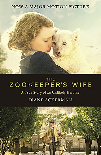 The Zookeeper's Wife: An unforgettable true story, now a major film By Diane Ackerman