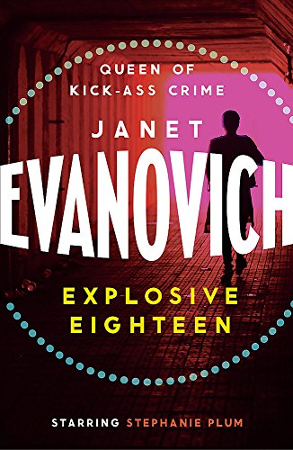 Explosive Eighteen: A fiery and hilarious crime adventure (Stephanie Plum) by Janet Evanovich