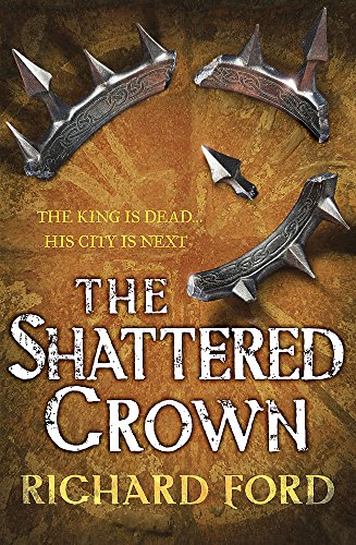 The Shattered Crown (Steelhaven: Book Two) By Richard Ford