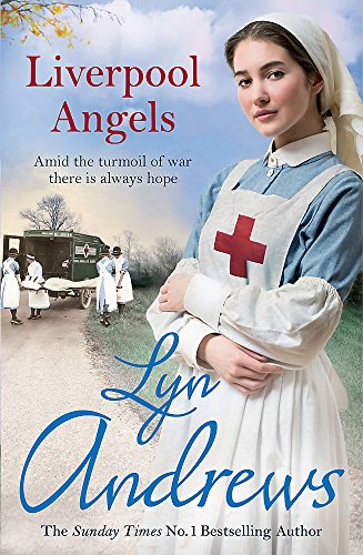 Liverpool Angels: A completely gripping saga of love and bravery during WWI By Lyn Andrews