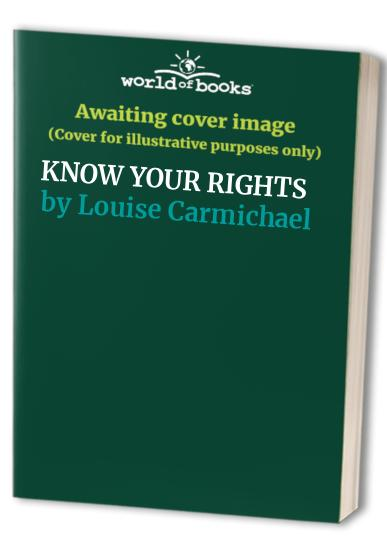 KNOW YOUR RIGHTS By Louise Carmichael