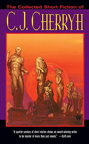 The Collected Short Fiction of C.J. Cherryh By C J Cherryh